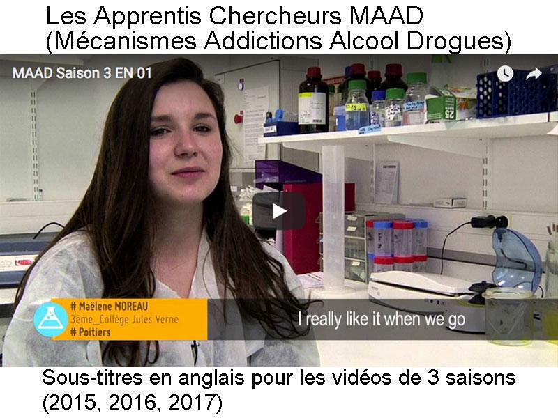 Les Apprentis chercheurs MAAD, (Mécanismes Addictions Alcool Drogues) : sous-titres poue les vidéos de 3 saisons (2015, 2016, 2017)