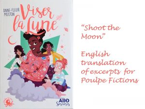 Viser la Lune (Shoot the Moon) - first 2 chapters translated into English for Poulpe Fictions, part of the Edi 8 / Editions First / Gründ publishing group
